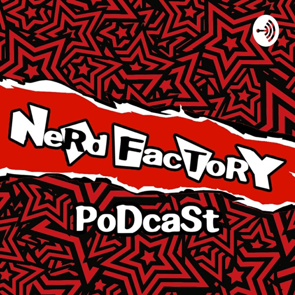 Nerd Factory: A Podcast for Nerds