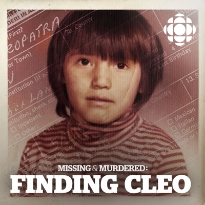 Missing & Murdered: Finding Cleo:CBC Podcasts
