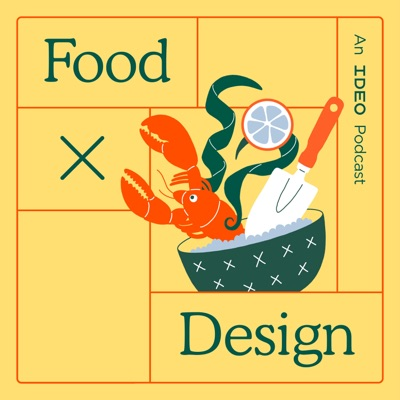 Food by Design: an IDEO Podcast:IDEO