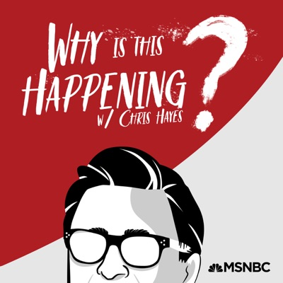 Why Is This Happening? with Chris Hayes:Chris Hayes, MSNBC & NBCNews THINK
