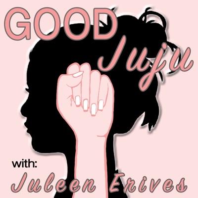 Good Juju with Juleen Erives
