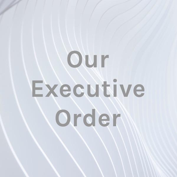 Our Executive Order