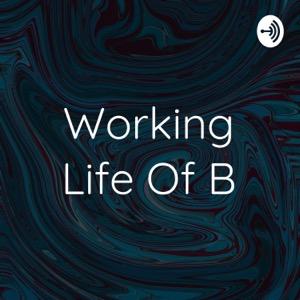 Working Life Of B