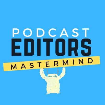 Podcast Editors Mastermind
