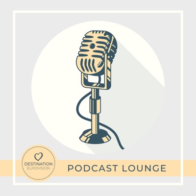Destination Eurovision: Podcast Lounge