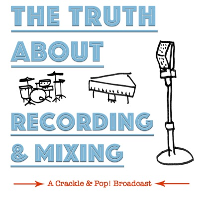 The Truth About Recording & Mixing:The Fretboard Journal