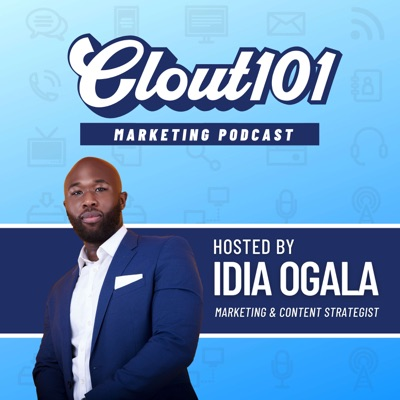 Clout101 - The Marketing Strategy Podcast:Idia Ogala