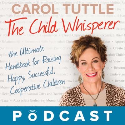 The Child Whisperer Podcast with Carol Tuttle & Anne Brown:Carol Tuttle