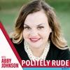 Politely Rude With Abby Johnson artwork