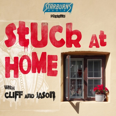 Stuck At Home with Cliff and Jason Presented by Starburns Audio