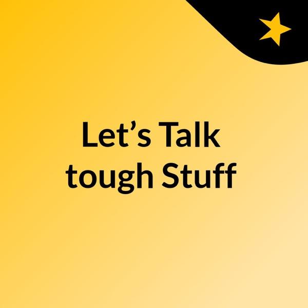 Let's Talk tough Stuff