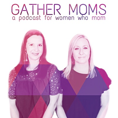 Gather Moms:Kate Henderson, Rebecca Bradford