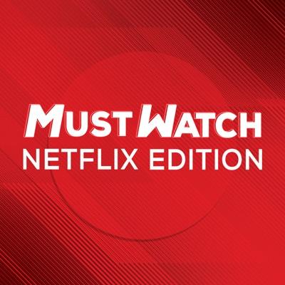 Must Watch: Netflix Edition:Must Watch