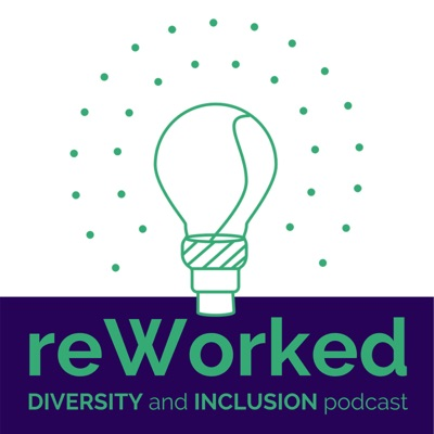 reWorked: The Diversity and Inclusion Podcast
