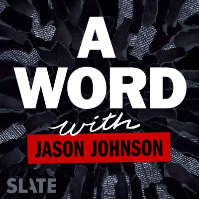 A Word … with Jason Johnson:Slate Podcasts