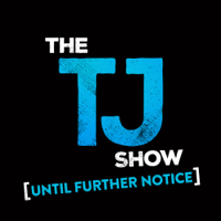 The TJ Show: Until Further Notice podcast
