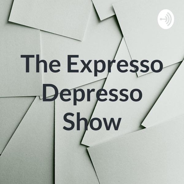 The Expresso Depresso Show