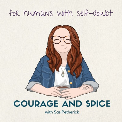 Courage and Spice: the podcast for humans with Self-doubt