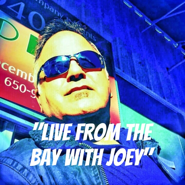 """"""" Live From The Bay with Joey"""""""