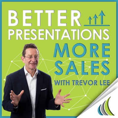 Better Presentations - More Sales : Helping you grow revenues by sharing enhanced in-person and virtual sales and presentation skills, tips and ideas. Hosted by Trevor Lee : Presentation Coach and Sales Growth Champion