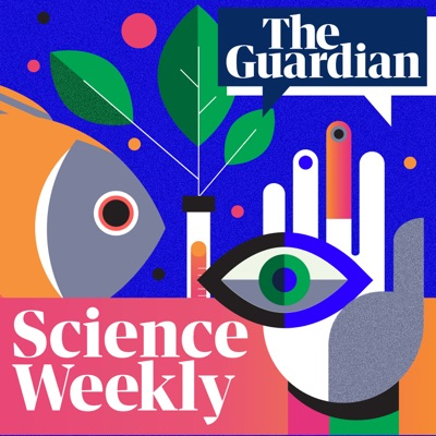 Science Weekly:The Guardian