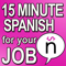 15 Minute Spanish for your Job