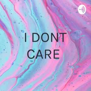 I DONT CARE 🙄