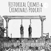 The historical crimes and criminals podcast podcast