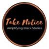 Take Notice: Amplifying Black Stories artwork