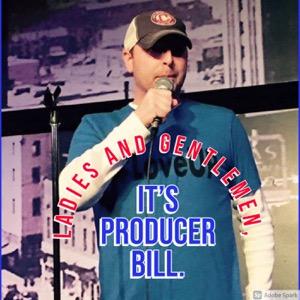 Ladies and Gentlemen, it's Producer Bill.