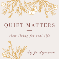 Quiet Matters | slow living for real life podcast