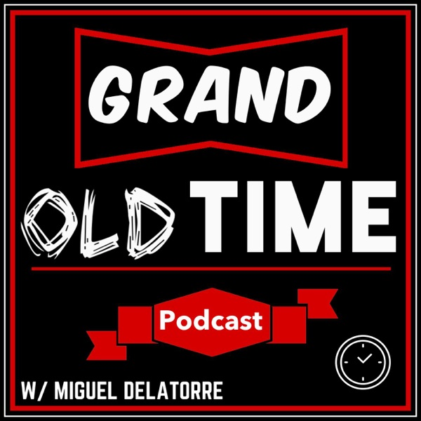 Grand Old Time Podcast with Miguel