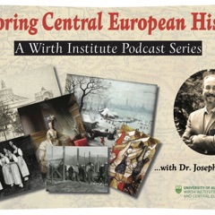 Exploring Central European History: A Wirth Institute Podcast with Joseph F. Patrouch