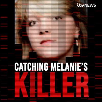 Catching Melanie's Killer - A True Crime Podcast by ITV News:ITV News