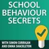School Behaviour Secrets with Simon Currigan and Emma Shackleton artwork