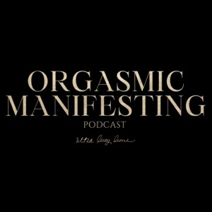 The Orgasmic Manifesting Podcast | Modern Mysticism + Manifestation