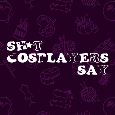 Sh*t Cosplayers Say