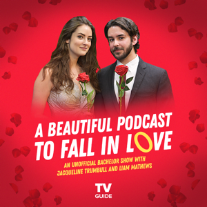 A Beautiful Podcast to Fall In Love: An Unofficial 'Bachelor' Recap Show