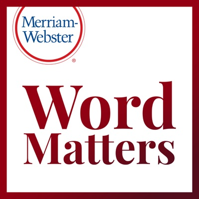 Word Matters:Merriam-Webster, New England Public Media