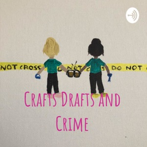 Crafts Drafts and Crime