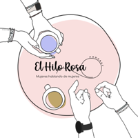 El Hilo Rosa Podcast- Dos morras hablando de su sexualidad