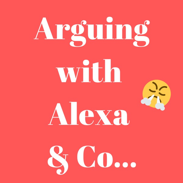 Arguing with Alexa & Co...