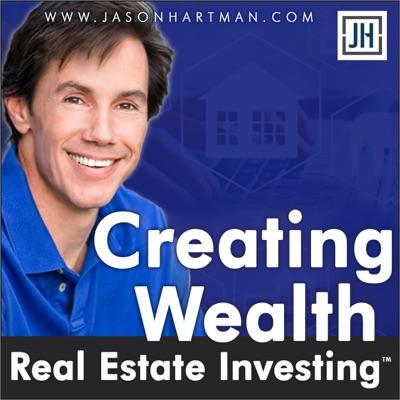 Creating Wealth Real Estate Investing with Jason Hartman:Jason Hartman