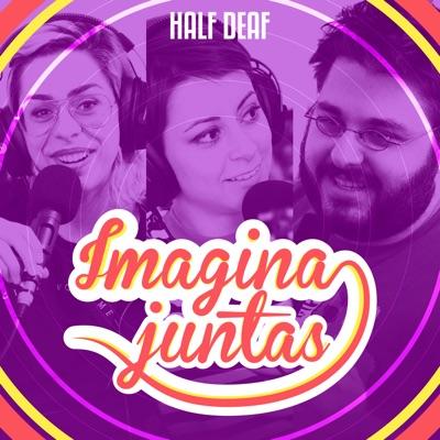 Imagina Juntas:Half Deaf