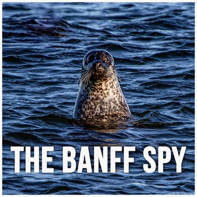 The Banff Spy Podcast