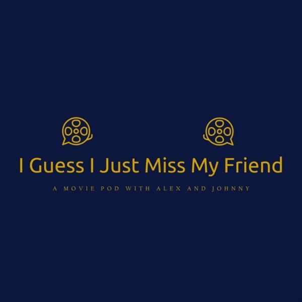 I Guess I Just Miss My Friend