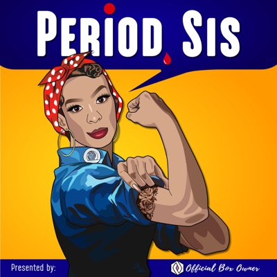 Period, Sis Podcast:Official Box Owner