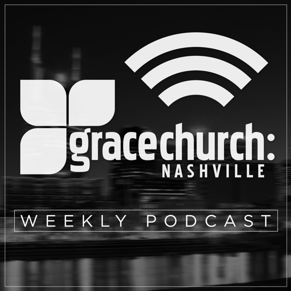 Grace Church Nashville Podcast with Lindell Cooley