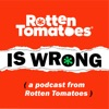 Rotten Tomatoes is Wrong (A Podcast from Rotten Tomatoes) artwork