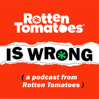 Rotten Tomatoes is Wrong (A Podcast from Rotten Tomatoes) podcast